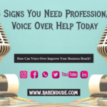 5 Signs You Need Professional Voice Over Help Today-Babendude